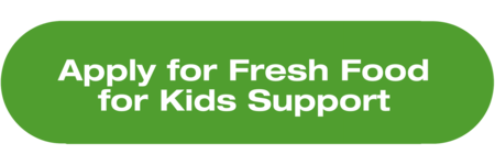 Apply for Fresh Food for Kids Support