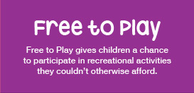 Free to Play gives children a chance to participate in recreational activities they couldn't otherwise afford